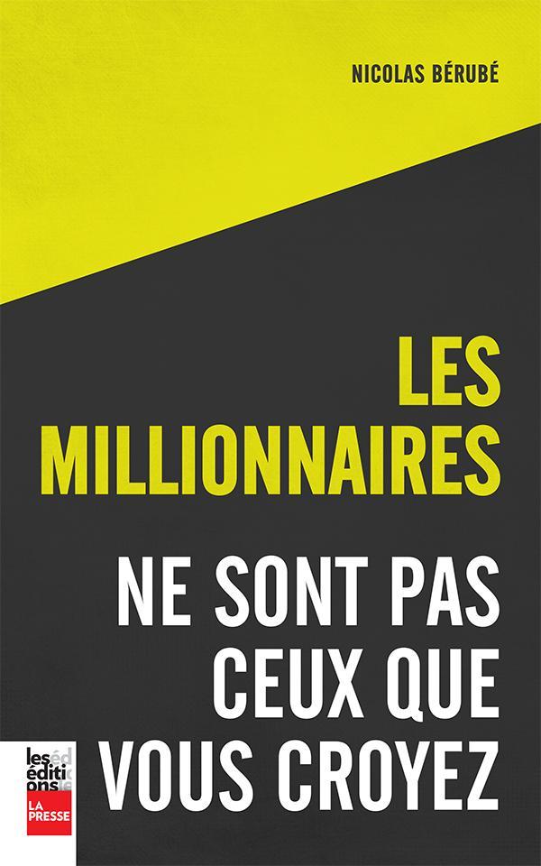 Couverture du livre Les millionnaires ne sont pas ceux que vous croyez, par Nicolas Bérubé.