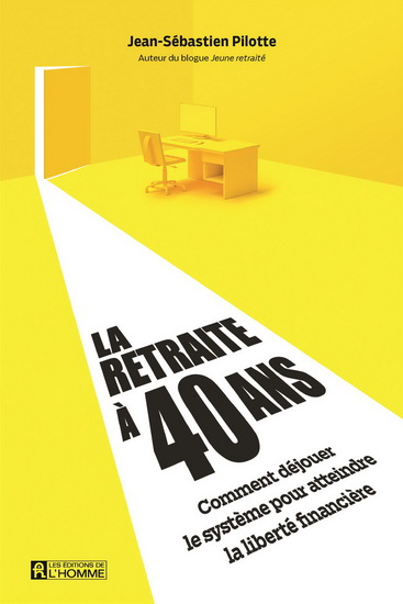 Couverture du livre La retraite à 40 ans : Comment déjouer le système pour atteindre la liberté financière, par Jean-Sébastien Pilotte.